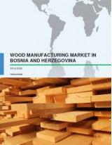 Wood Manufacturing Market in Bosnia and Herzegovina 2016-2020