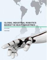 Global Industrial Robotics Market in Heavy Industries 2016-2020