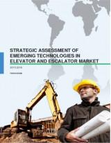 Strategic Assessment of Emerging Technologies in Elevator and Escalator Market 2015-2019