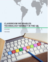 Classroom Wearables Technology Market in the US 2016-2020