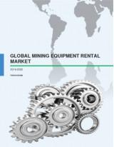Global Mining Equipment Rental Market 2016-2020